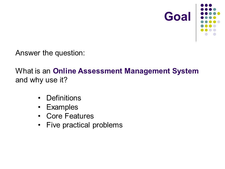 Answer the question: What is an Online Assessment Management System and why use it.