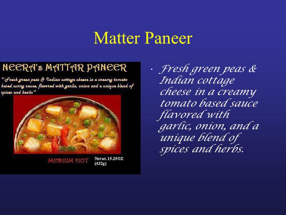 Matter Paneer: Ingredients Water, tomato paste, diced tomatoes, light cream, canola oil, dehydrated onions, lemon juice, fresh ginger, fresh garlic, sea salt, paprika, dehydrated fenugreek leaves, cumin powder, corriander powder, turmeric powder, ground red pepper, clove powder, cinnamon powder Fresh paneer ( curdled whole milk, citric acid, salt) Green peas