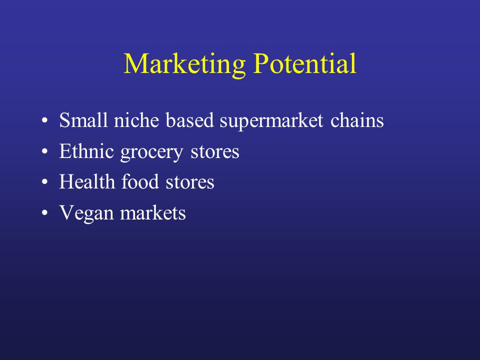Marketing Potential Small niche based supermarket chains Ethnic grocery stores Health food stores Vegan markets