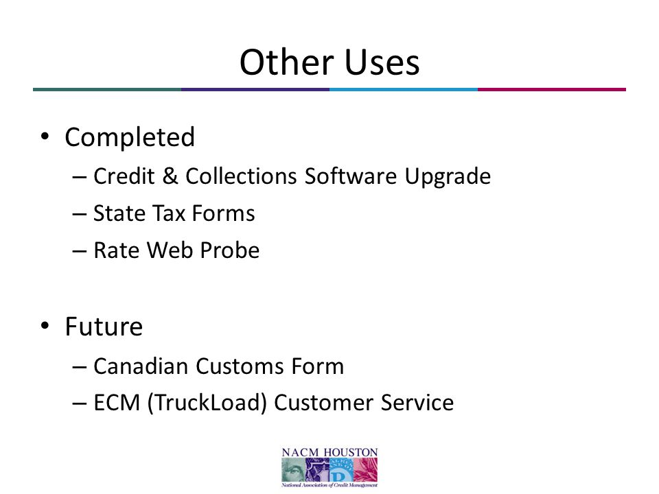 Other Uses Completed – Credit & Collections Software Upgrade – State Tax Forms – Rate Web Probe Future – Canadian Customs Form – ECM (TruckLoad) Custo