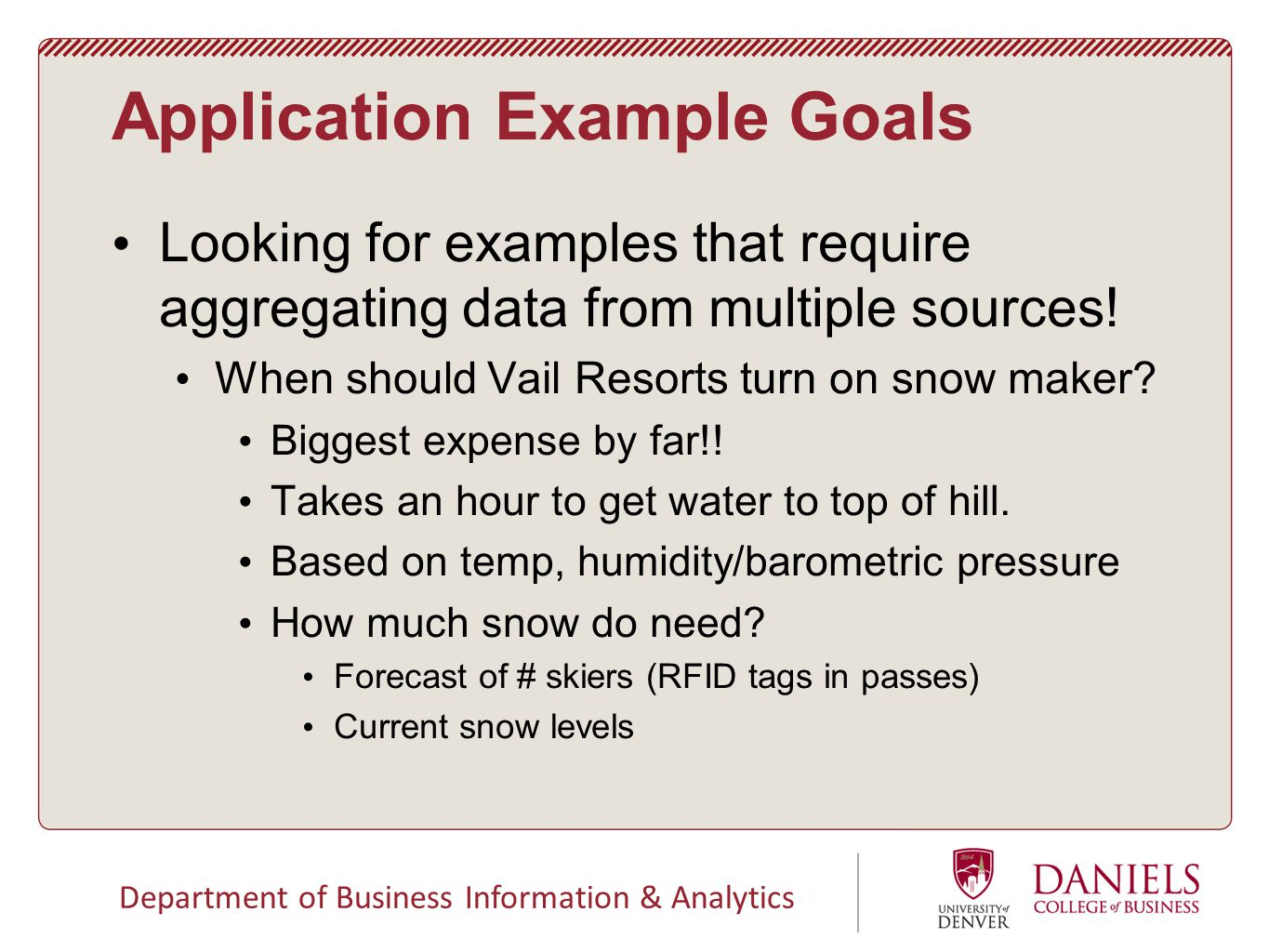 Department of Business Information & Analytics Application Example Goals Looking for examples that require aggregating data from multiple sources.