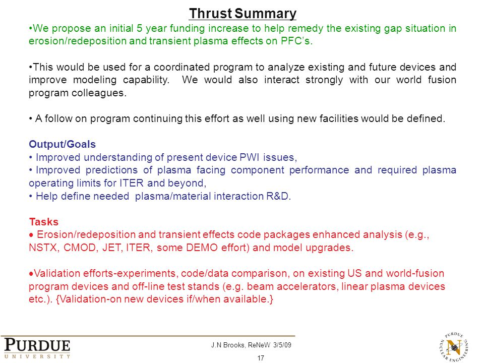 J.N Brooks, ReNeW 3/5/09 17 Thrust Summary We propose an initial 5 year funding increase to help remedy the existing gap situation in erosion/redeposi