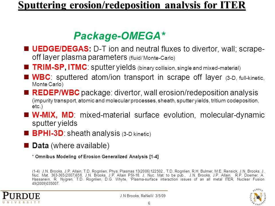 J.N Brooks, ReNeW 3/5/09 6 Sputtering erosion/redeposition analysis for ITER UEDGE/DEGAS: D-T ion and neutral fluxes to divertor, wall; scrape- off la