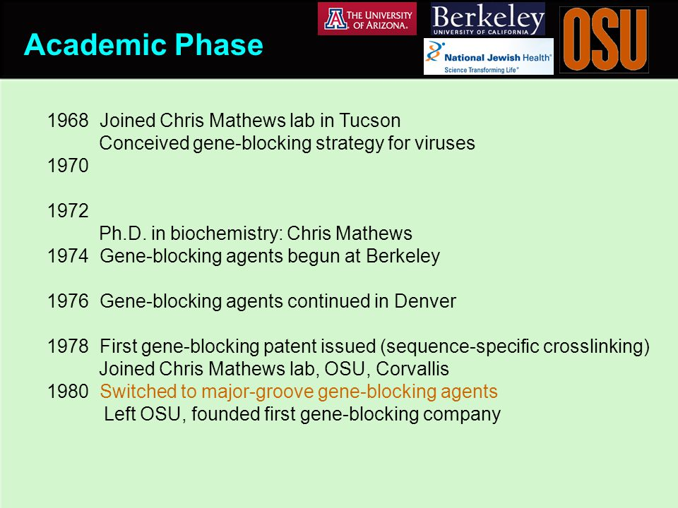 Academic Phase 1968 Joined Chris Mathews lab in Tucson Conceived gene-blocking strategy for viruses 1970 1972 Ph.D.