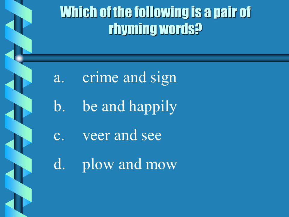 Which of the following is a pair of rhyming words.