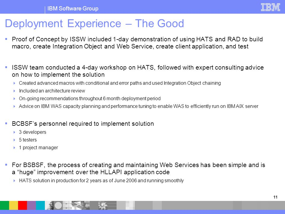 IBM Software Group 11 Deployment Experience – The Good  Proof of Concept by ISSW included 1-day demonstration of using HATS and RAD to build macro, c