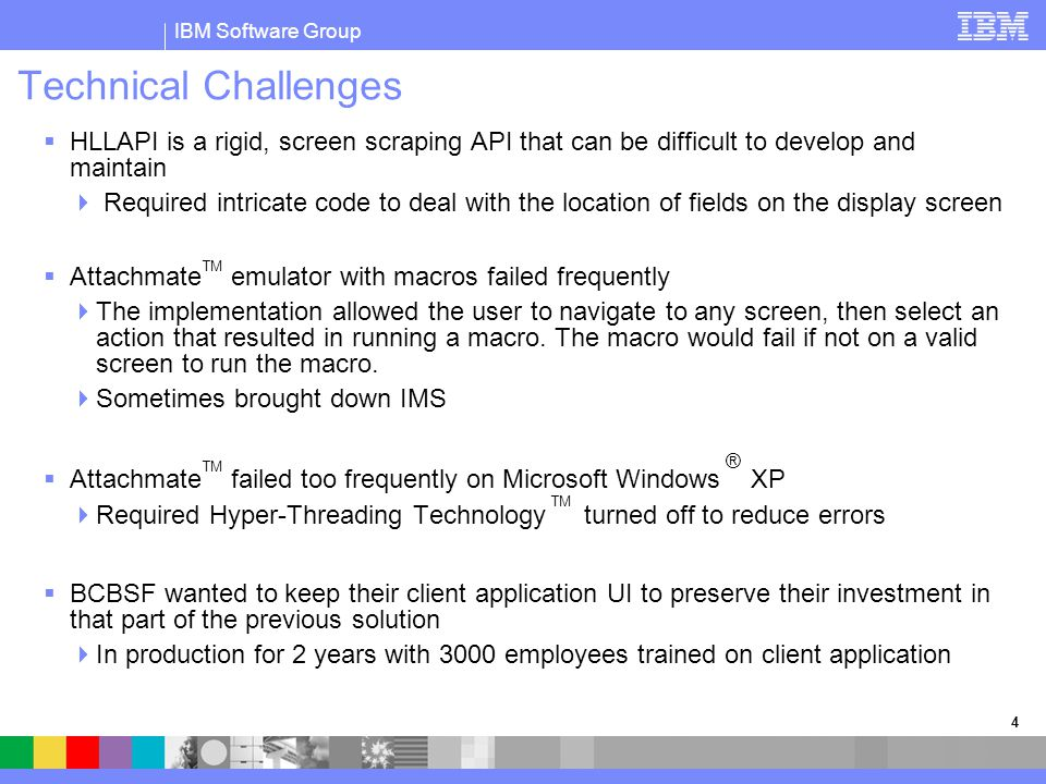 IBM Software Group 4 Technical Challenges  HLLAPI is a rigid, screen scraping API that can be difficult to develop and maintain  Required intricate