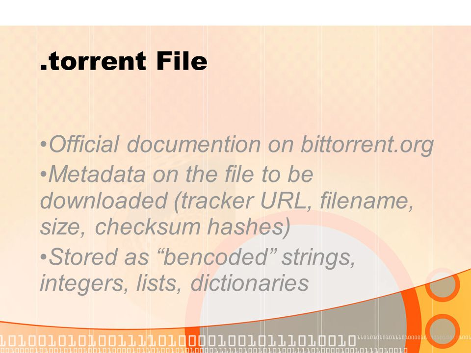 ".torrent File Official documention on bittorrent.org Metadata on the file to be downloaded (tracker URL, filename, size, checksum hashes) Stored as ""b"