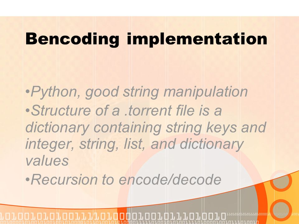 Bencoding implementation Python, good string manipulation Structure of a.torrent file is a dictionary containing string keys and integer, string, list