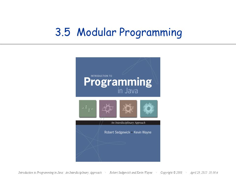 3.5 Modular Programming Introduction to Programming in Java: An Interdisciplinary Approach · Robert Sedgewick and Kevin Wayne · Copyright © 2008 · April 29, 2015 10:38 tt