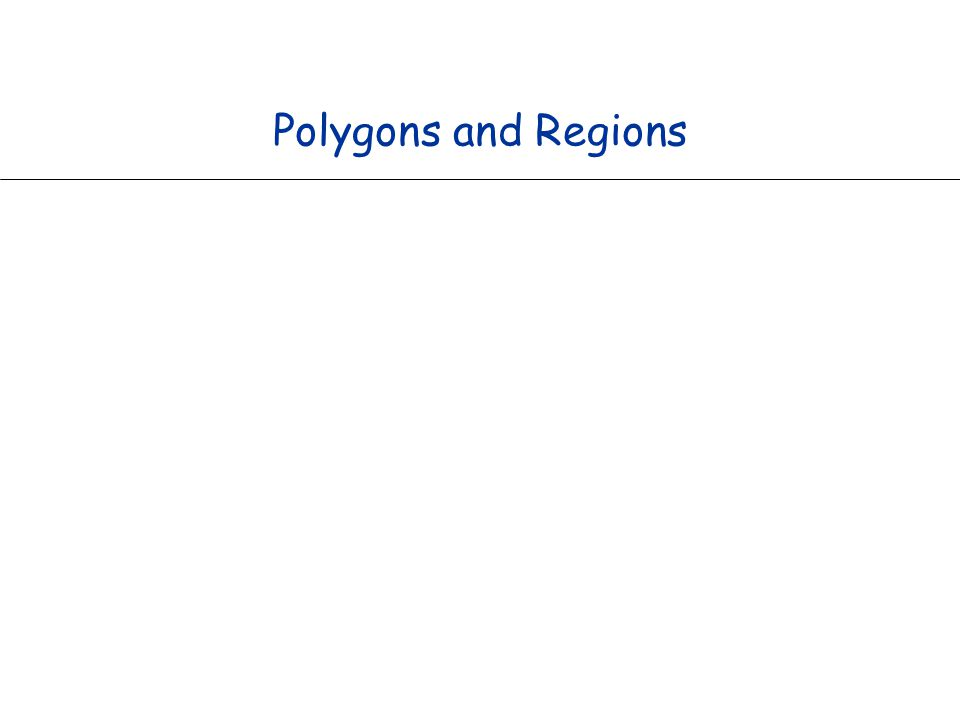 Polygons and Regions