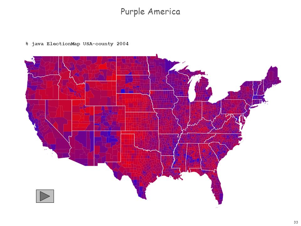 33 Purple America % java ElectionMap USA-county 2004