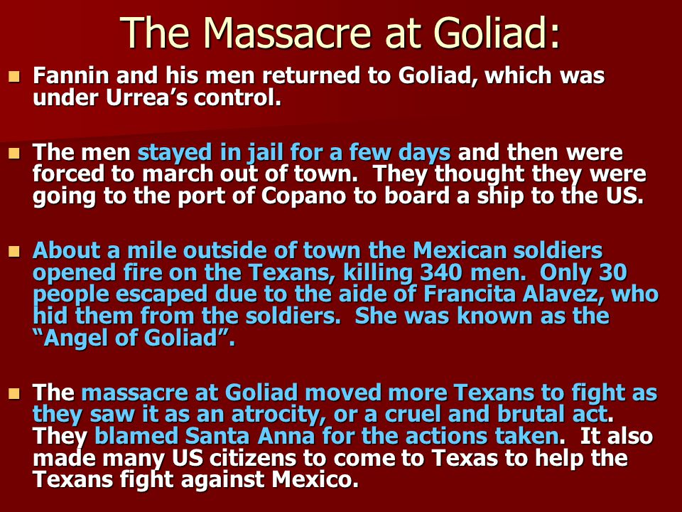 The Massacre at Goliad: Fannin and his men returned to Goliad, which was under Urrea's control.
