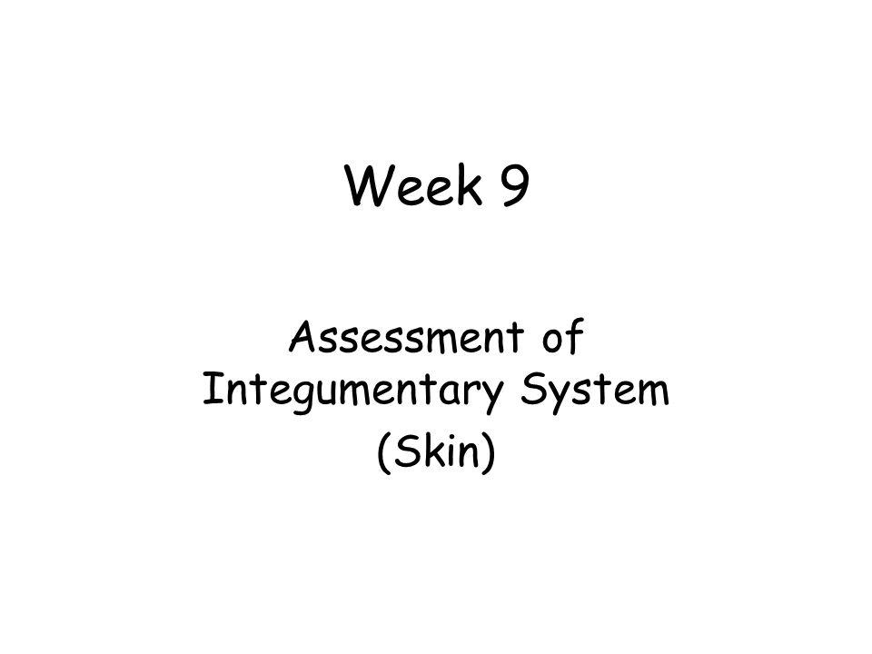 Week 9 Assessment of Integumentary System (Skin)