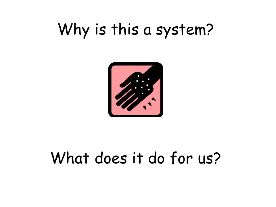 Why is this a system What does it do for us
