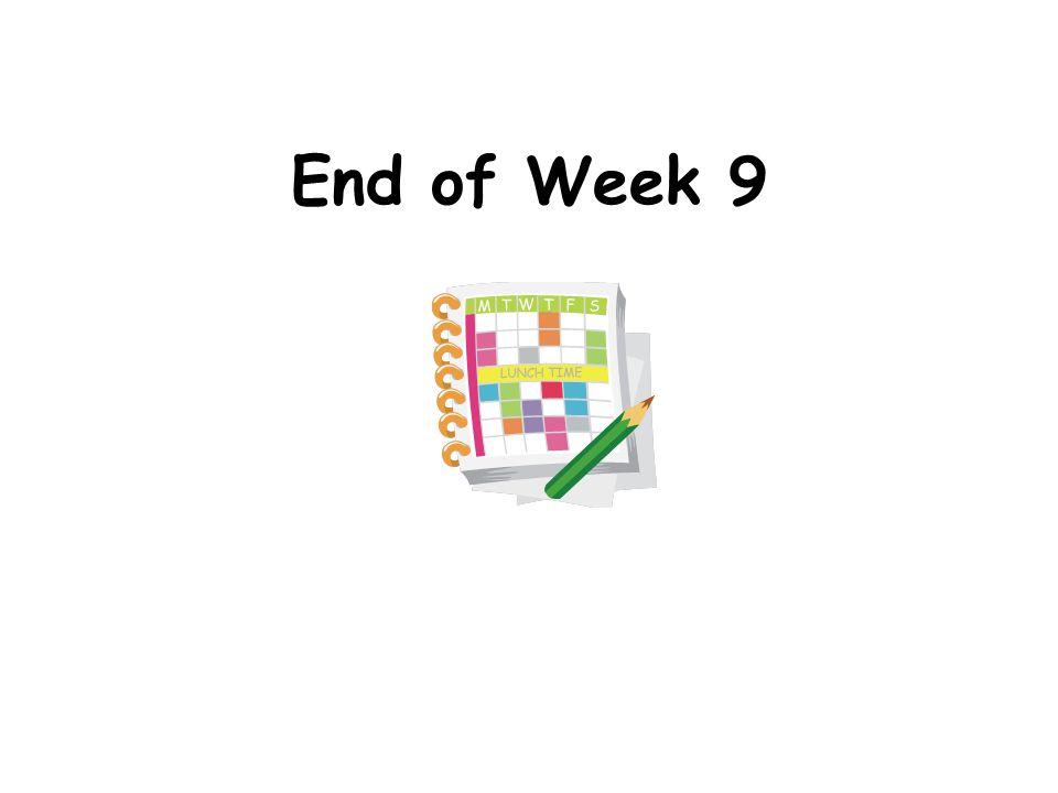 End of Week 9