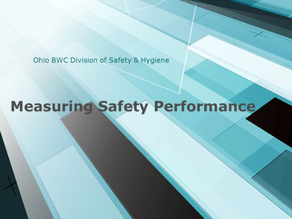 Measuring Safety Performance Ohio BWC Division of Safety & Hygiene