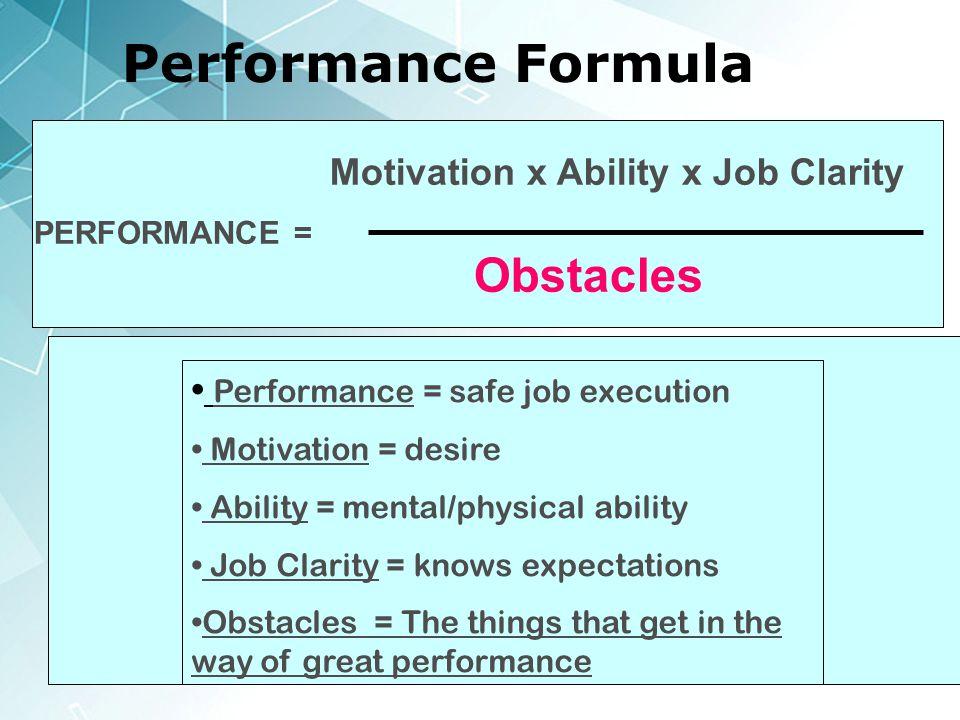 35 > Performance Formula Motivation x Ability x Job Clarity Obstacles PERFORMANCE = Performance = safe job execution Motivation = desire Ability = men