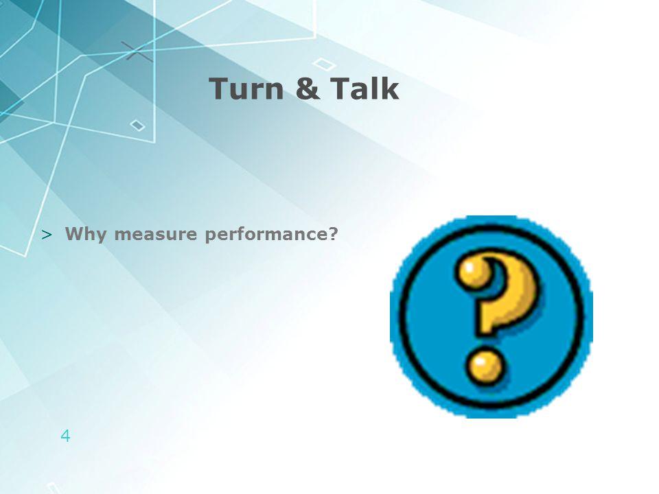 4 Turn & Talk >Why measure performance?