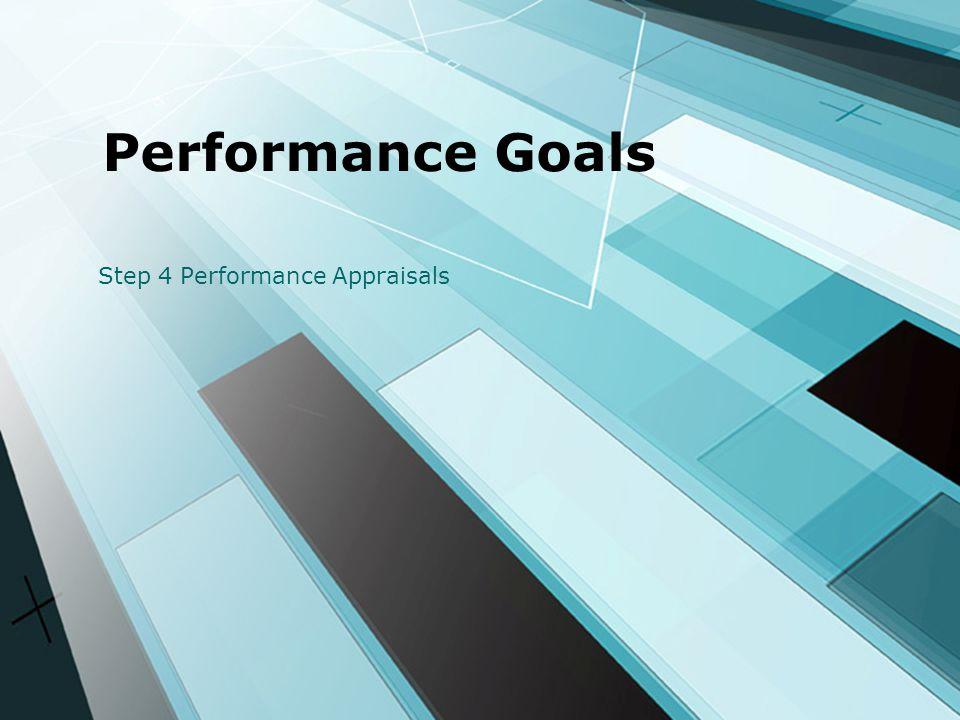 Performance Goals Step 4 Performance Appraisals