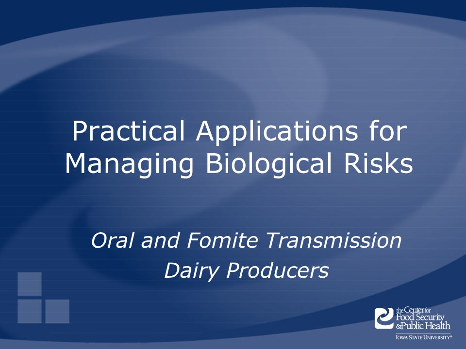 Practical Applications for Managing Biological Risks Oral and Fomite Transmission Dairy Producers