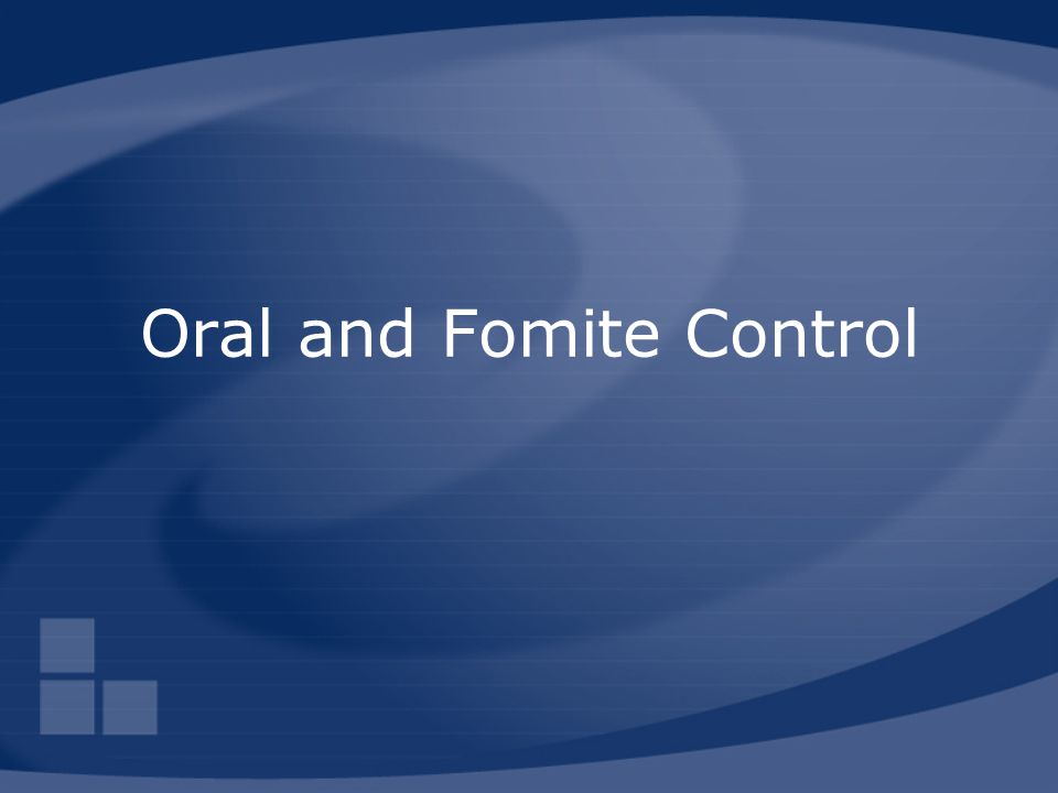 Oral and Fomite Control