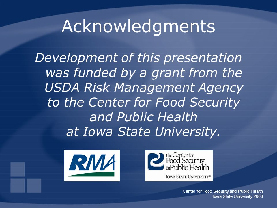 Center for Food Security and Public Health Iowa State University 2006 Acknowledgments Development of this presentation was funded by a grant from the USDA Risk Management Agency to the Center for Food Security and Public Health at Iowa State University.