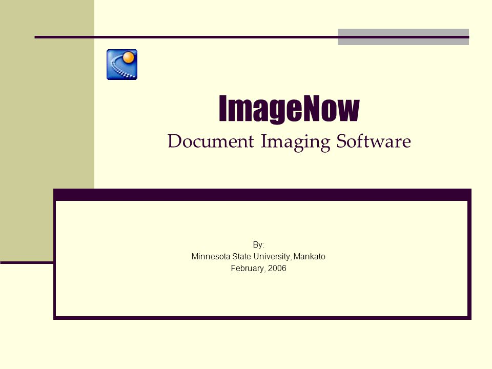 ImageNow Document Imaging Software By: Minnesota State University, Mankato February, 2006