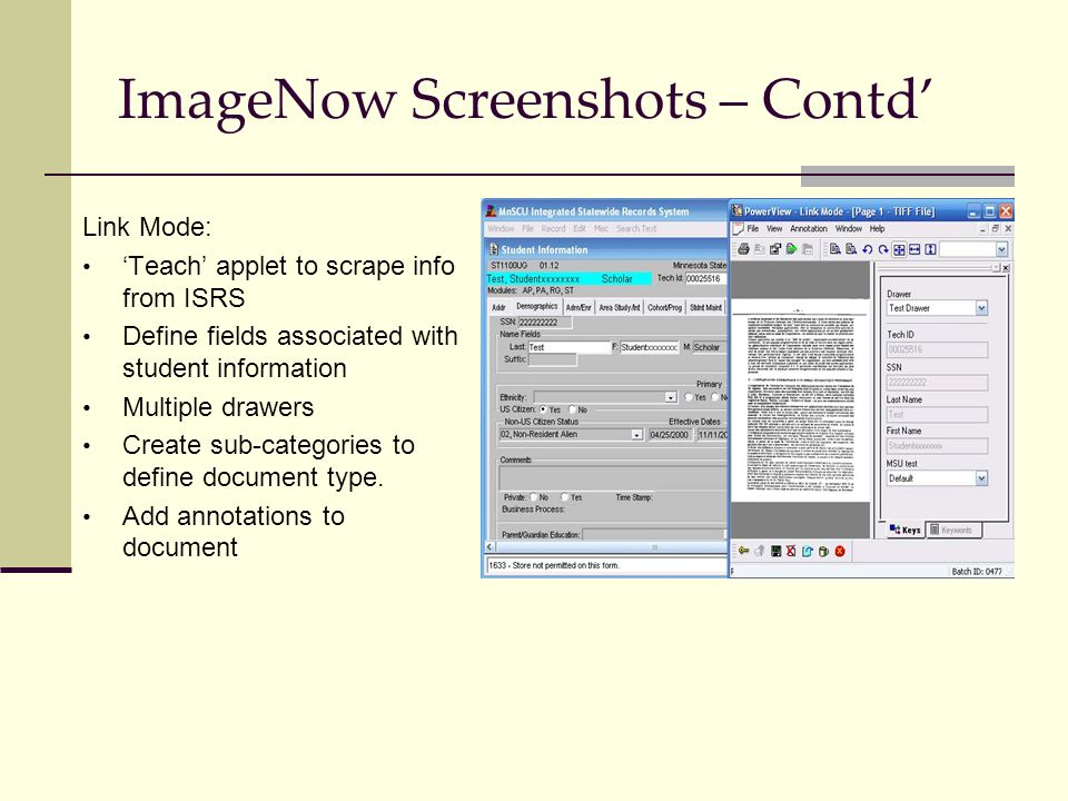 ImageNow Screenshots – Contd' Link Mode: 'Teach' applet to scrape info from ISRS Define fields associated with student information Multiple drawers Create sub-categories to define document type.