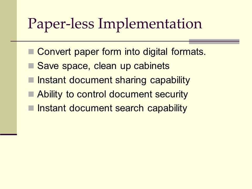 Paper-less Implementation Convert paper form into digital formats.