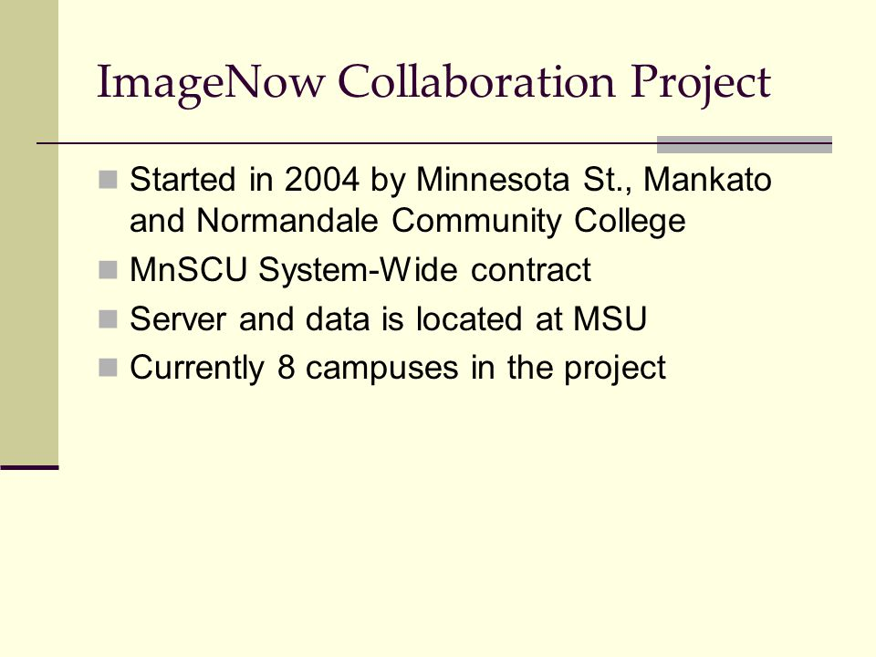 ImageNow Collaboration Project Started in 2004 by Minnesota St., Mankato and Normandale Community College MnSCU System-Wide contract Server and data i