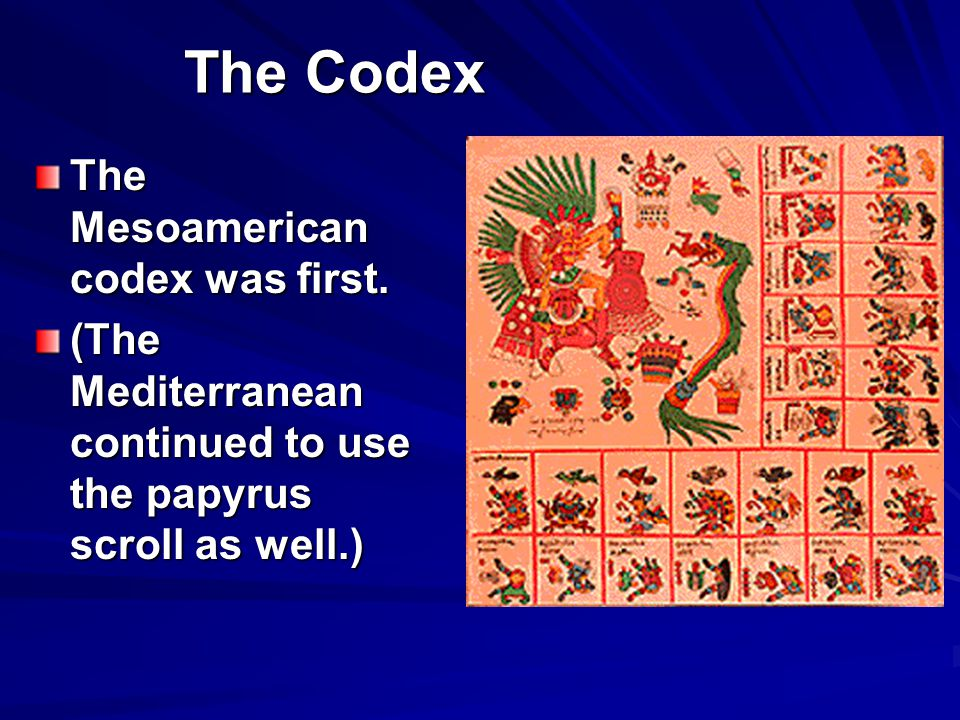 The Codex The Mesoamerican codex was first.