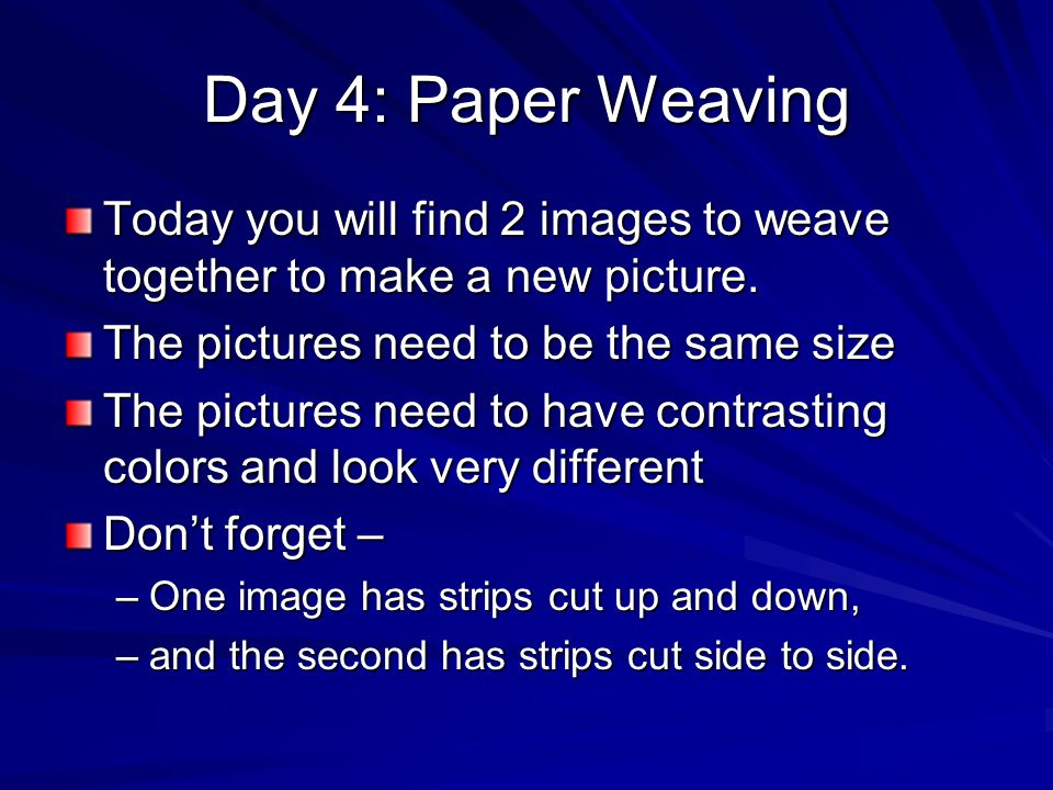 Day 4: Paper Weaving Today you will find 2 images to weave together to make a new picture.