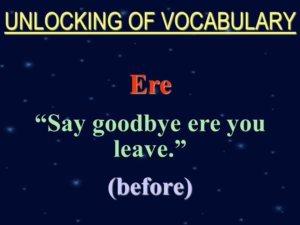 created by r.a.marifosque UNLOCKING OF VOCABULARY Ere Say goodbye ere you leave. (before)
