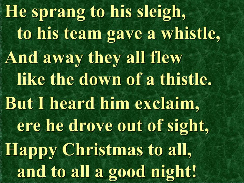 created by r.a.marifosque He sprang to his sleigh, to his team gave a whistle, And away they all flew like the down of a thistle.