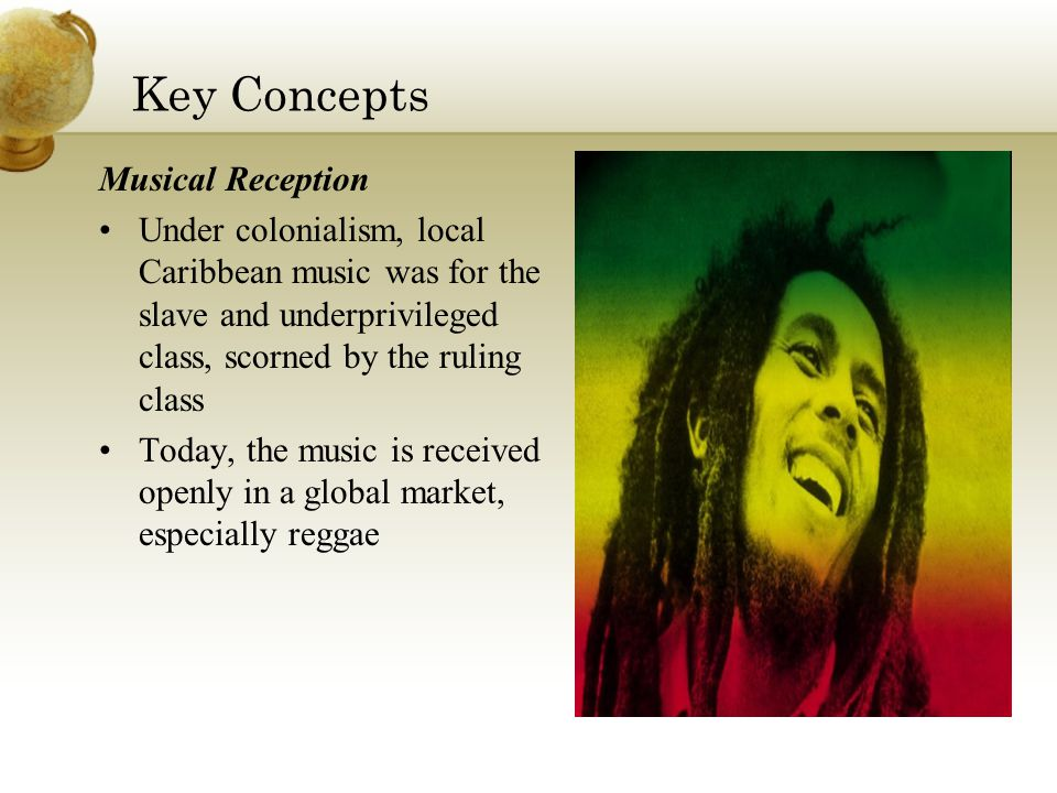 Key Concepts Identity Creole, hybrid forms that emerged under colonialism are today symbols of national identity Tourism Caribbean music has become globalized.