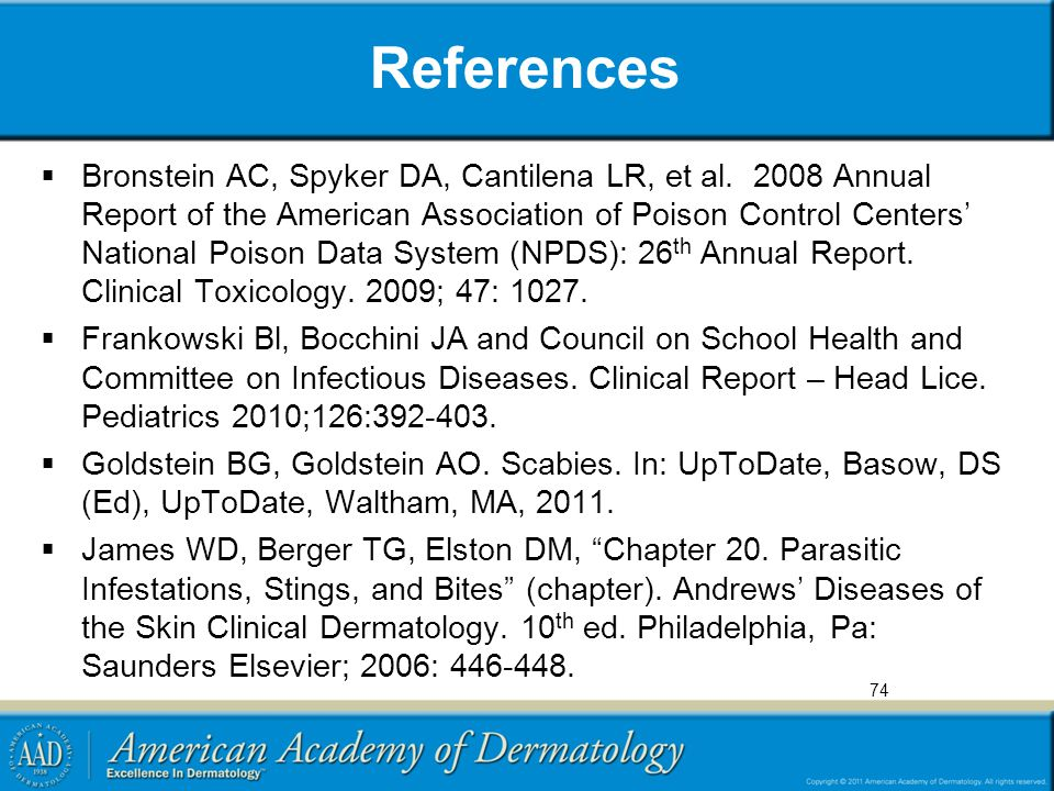 References  Bronstein AC, Spyker DA, Cantilena LR, et al. 2008 Annual Report of the American Association of Poison Control Centers' National Poison D