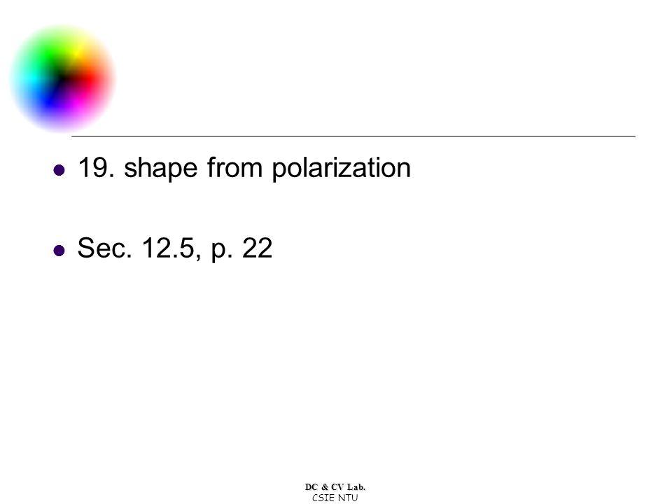 DC & CV Lab. CSIE NTU 19. shape from polarization Sec. 12.5, p. 22