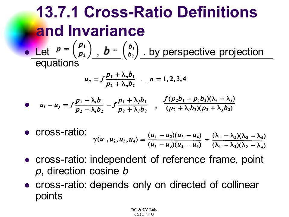 DC & CV Lab. CSIE NTU 13.7.1 Cross-Ratio Definitions and Invariance Let,.