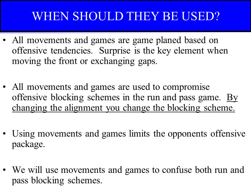 All movements and games are game planed based on offensive tendencies. Surprise is the key element when moving the front or exchanging gaps. All movem