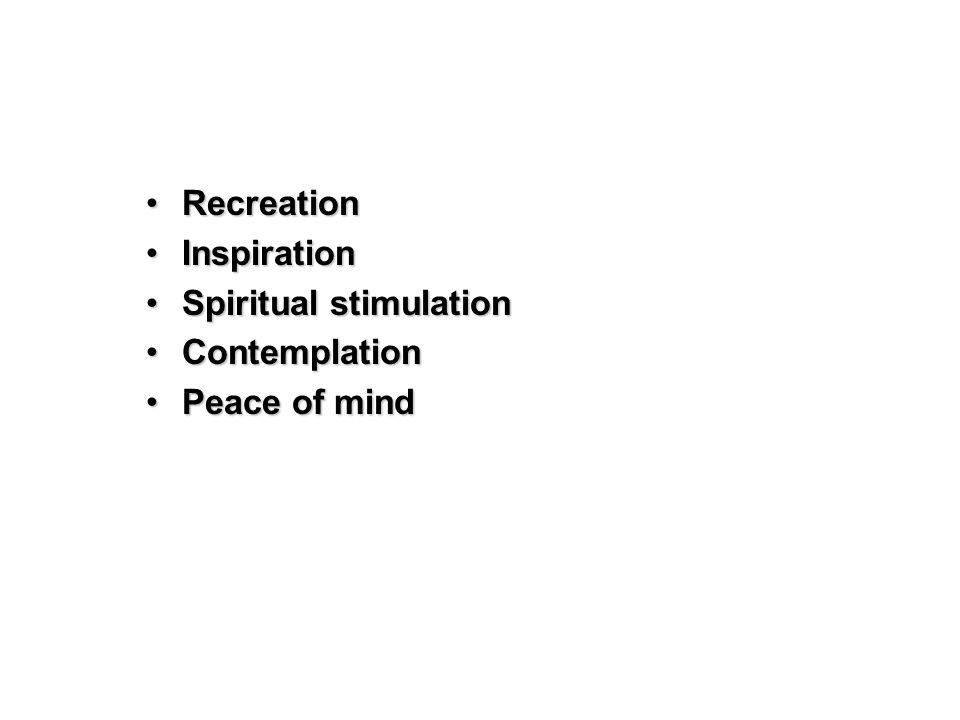 RecreationRecreation InspirationInspiration Spiritual stimulationSpiritual stimulation ContemplationContemplation Peace of mindPeace of mind