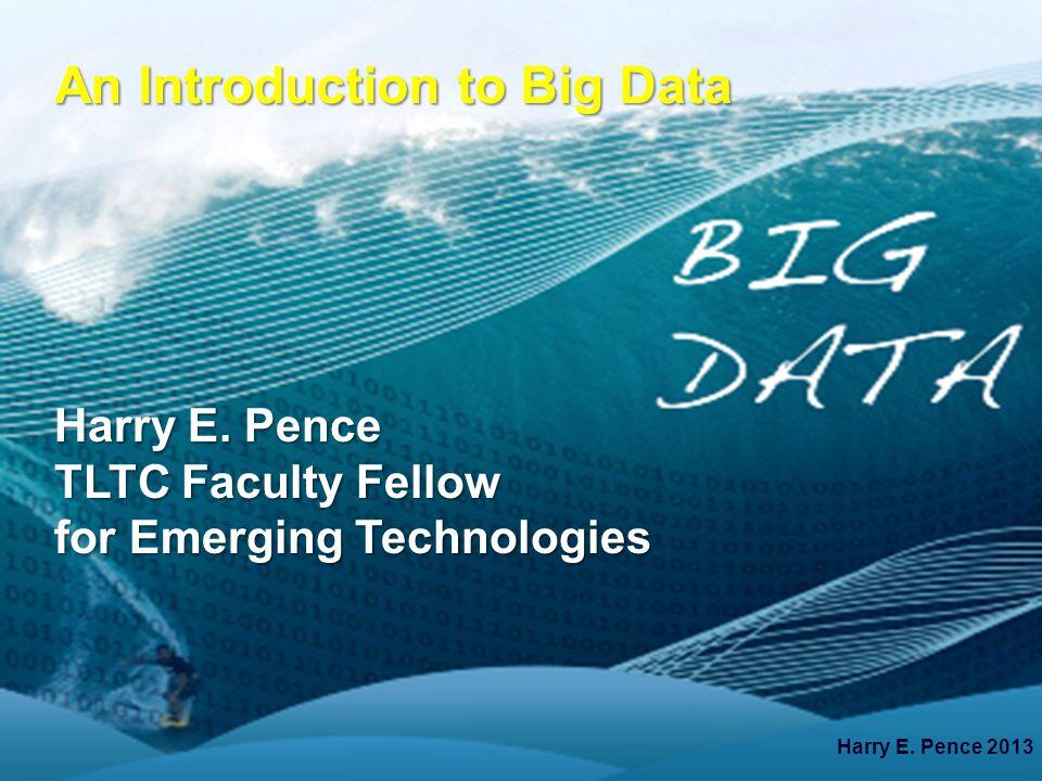 An Introduction to Big Data Harry E. Pence 2013 Harry E.