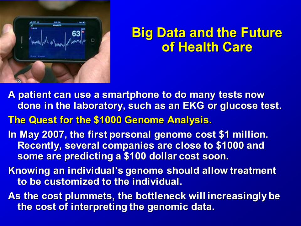 Big Data and the Future of Health Care A patient can use a smartphone to do many tests now done in the laboratory, such as an EKG or glucose test.