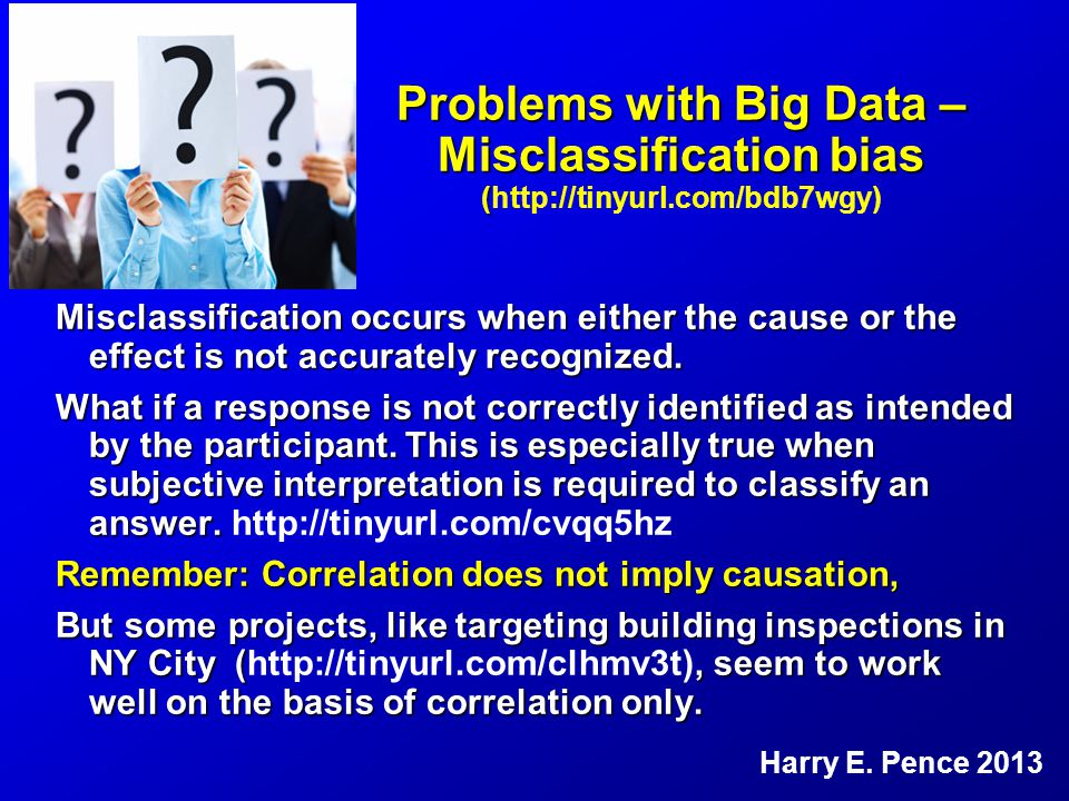 Problems with Big Data – Misclassification bias ( Problems with Big Data – Misclassification bias (http://tinyurl.com/bdb7wgy) Misclassification occurs when either the cause or the effect is not accurately recognized.