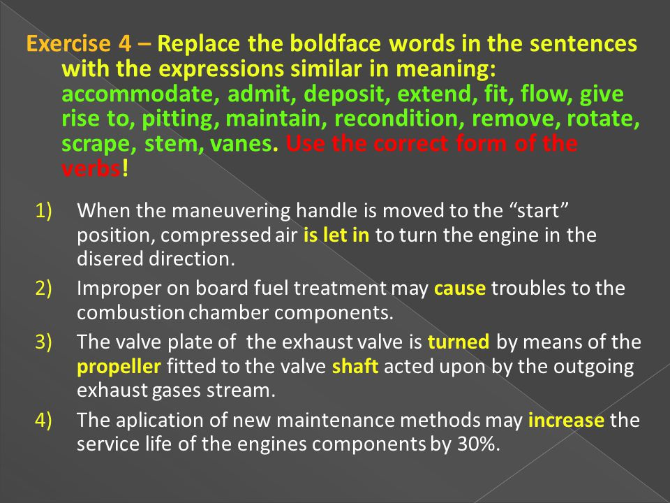 Exercise 4 – Replace the boldface words in the sentences with the expressions similar in meaning: accommodate, admit, deposit, extend, fit, flow, give