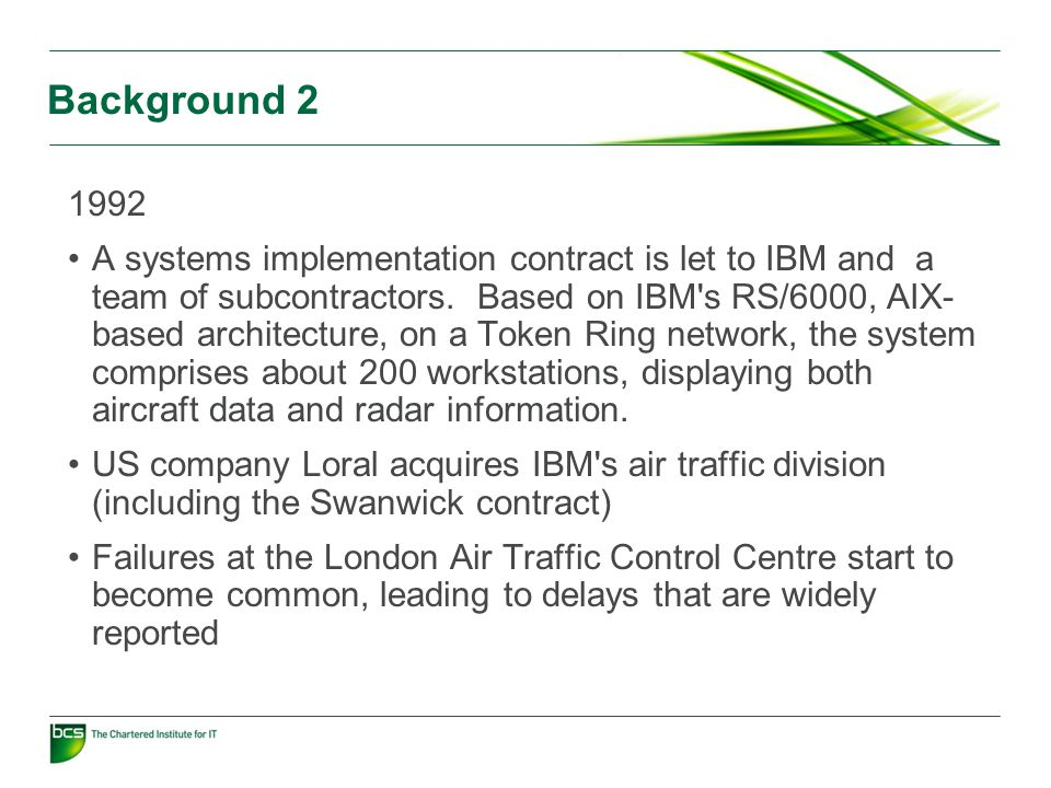Background 2 1992 A systems implementation contract is let to IBM and a team of subcontractors.