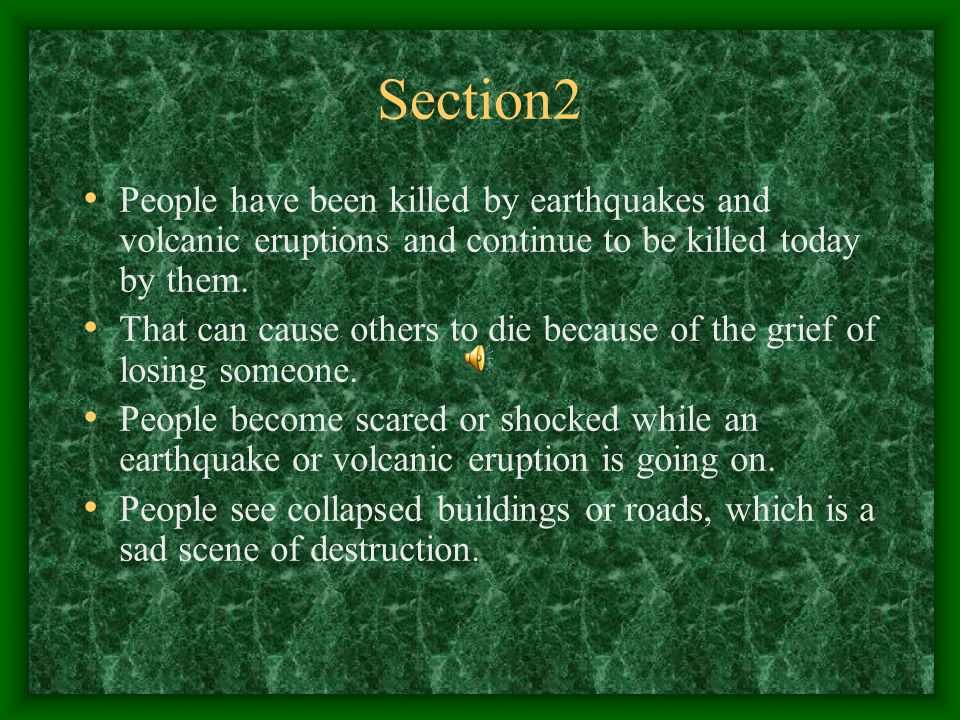 Section2 People have been killed by earthquakes and volcanic eruptions and continue to be killed today by them.