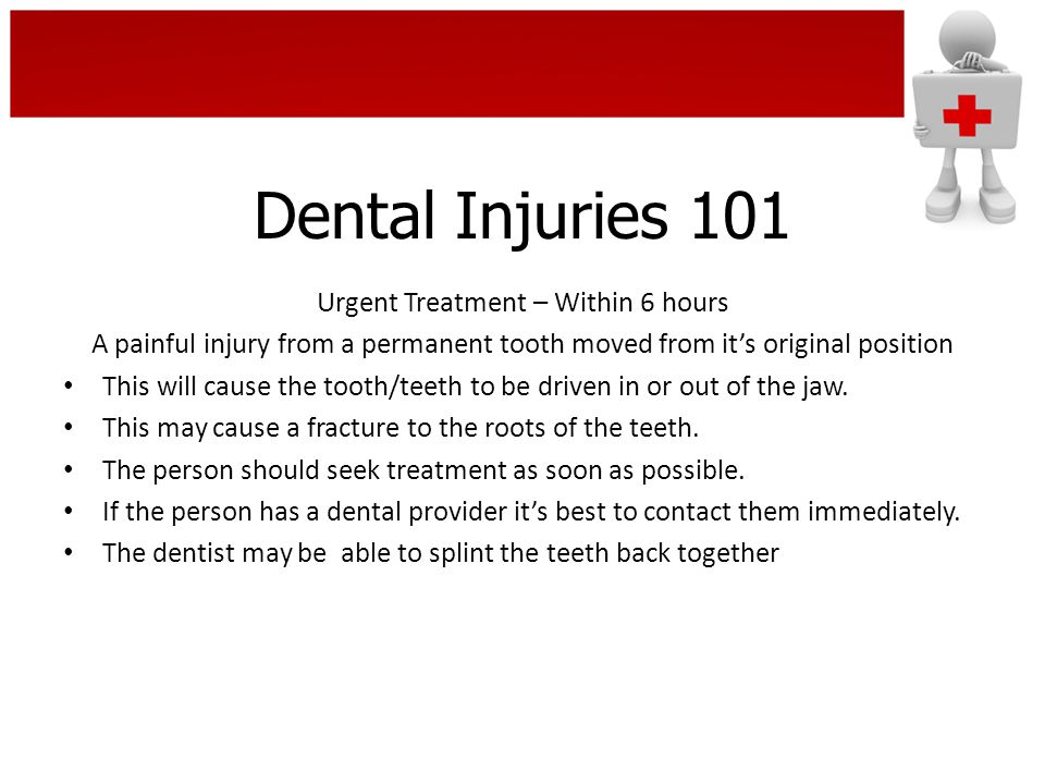 Urgent Treatment – Within 6 hours A painful injury from a permanent tooth moved from it's original position This will cause the tooth/teeth to be driv