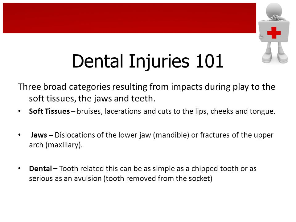 Dental Injuries 101 Three broad categories resulting from impacts during play to the soft tissues, the jaws and teeth.