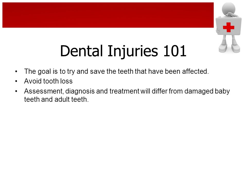 Dental Injuries 101 The goal is to try and save the teeth that have been affected.